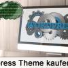 WordPress Theme kaufen – Was muss ich beachten?